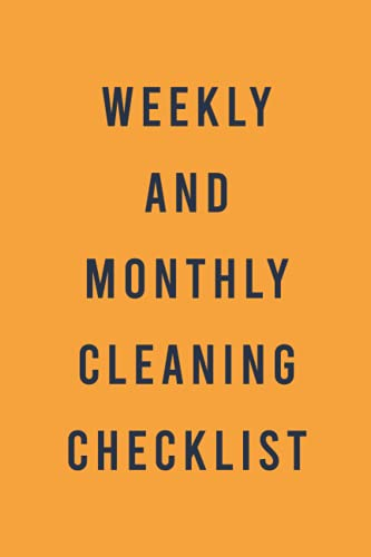 Weekly and Monthly Cleaning Checklist: Plan out Household Chores with Check Lists and To Do Lists and Notes - Cleaning Routine Organizer for Home - '6x9' inches...