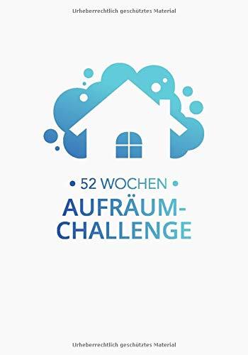 52 Wochen Aufräum-Challenge: Entrümpeln - Ausmisten - Putzen - Ordnung schaffen. 52 Wochenaufgabe für ein ordentliches und gemütliches Zuhause!