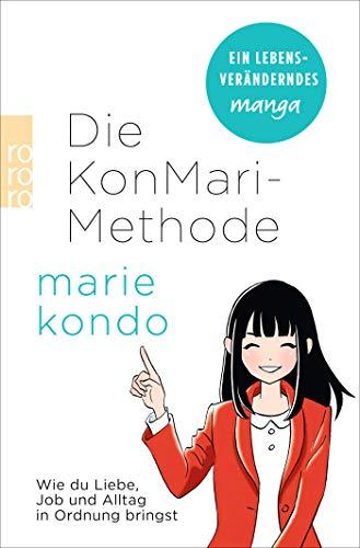 Die KonMari-Methode: Wie du Liebe, Job und Alltag in Ordnung bringst. Ein Manga