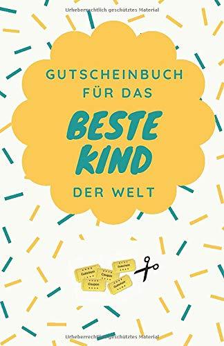 Gutscheinbuch Für Das Beste Kind Der Welt: Gutscheinheft zum Selber Ausfüllen als Geschenk für Kinder   Blanko Gutscheine zum Verschenken für ... für...