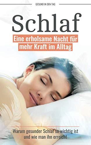 Schlaf: Eine erholsame Nacht für mehr Kraft im Alltag - Warum gesunder Schlaf so wichtig ist und wie man ihn erreicht