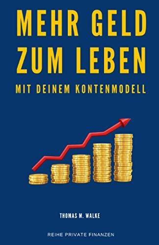 Mehr Geld zum Leben mit deinem Kontenmodell: Besser mit Geld umgehen und Geld sparen, die Finanzen nebenbei im Griff und erfolgreich Vermögen aufbauen für die...