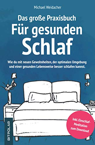 Das große Praxisbuch für gesunden Schlaf: Wie du mit neuen Gewohnheiten, der optimalen Umgebung und einer gesunden Lebensweise besser schlafen kannst....