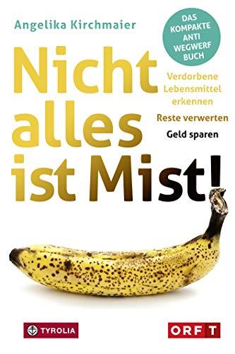 Nicht alles ist Mist!: Verdorbene Lebensmittel erkennen – Reste verwerten – Geld sparen. Das kompakte Anti-Wegwerf-Buch