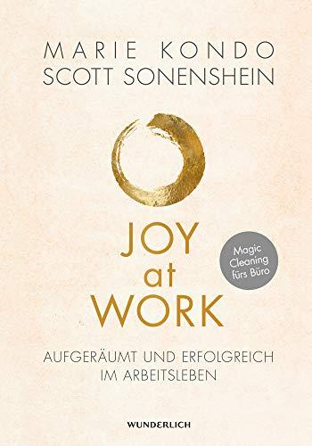 Glücklich im Job, glücklich im Leben: So bringen Sie Ordnung, Struktur und Motivation in Ihren Arbeitsalltag