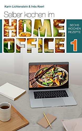 Selber Kochen im Home Office 1: Sechs Wochen Rezepte - einfach, schnell, super lecker - gesund, abwechslungsreich und unkompliziert - Tipps und Meal Preps -...