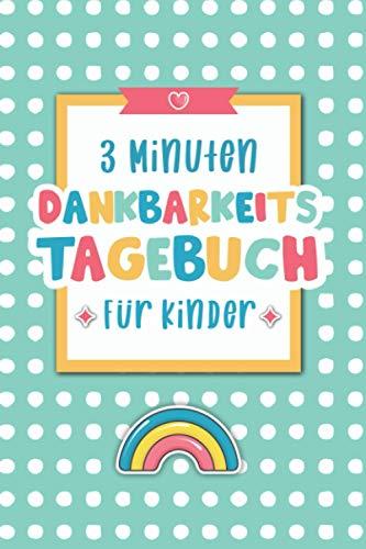 3 Minuten Dankbarkeitstagebuch für Kinder: Tagebuch für Kinder mit interaktiven Achtsamkeits- und Dankbarkeitsübungen