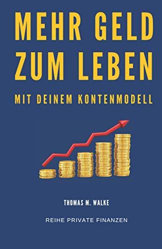 Mehr Geld zum Leben mit deinem Kontenmodell: Besser mit Geld umgehen und Geld sparen, die Finanzen nebenbei im Griff und erfolgreich Vermögen aufbauen ......