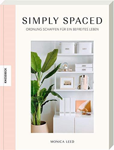 Simply Spaced: Ordnung schaffen für ein befreites Leben. In nur 3 Schritten zum aufgeräumten, minimalistischen und stylishen Zuhause
