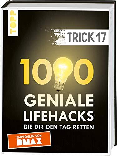 Trick 17. 1000 geniale Lifehacks, die dir den Tag retten: Von Haushalt und Wohnen über Heimwerken und Gartenarbeit bis Gesundheit und Nachhaltigkeit. ......