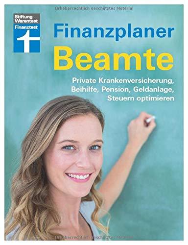 Finanzplaner Beamte: Pensionsplanung - Praxistipps - Mit Checklisten: Private Krankenversicherung, Beihilfe, Pension, Geldanlage, Steuern optimieren
