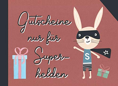 Gutscheine nur für Superhelden: Ein perfektes Geschenk für das beste Kind der Welt: Individuelles Gutscheinheft mit 12 blanko Gutscheinen zum selber...