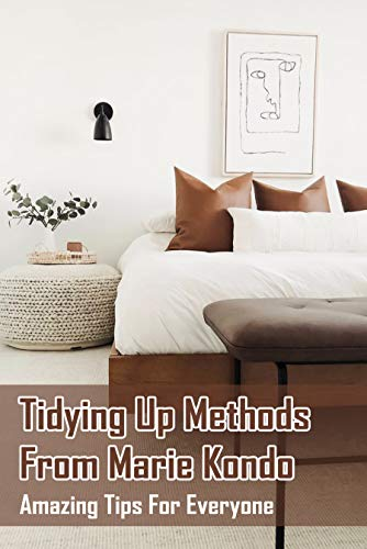 Tidying Up Methods From Marie Kondo: Amazing Tips For Everyone: Marie Kondo Books (English Edition)