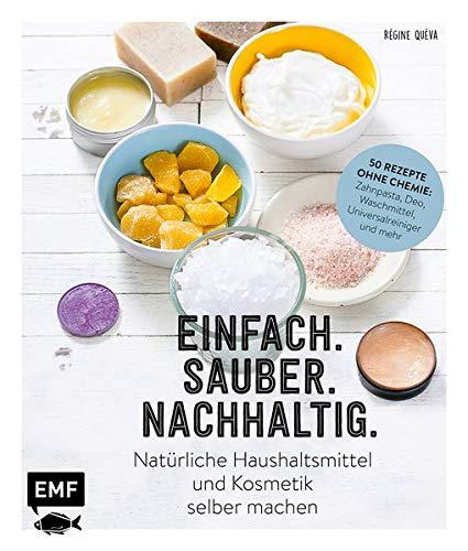 Einfach. Sauber. Nachhaltig. – Natürliche Haushaltsmittel und Kosmetik selber machen: 50 Rezepte ohne Chemie: Zahnpasta, Deo, Waschmittel, ... Zitrone, Essig...