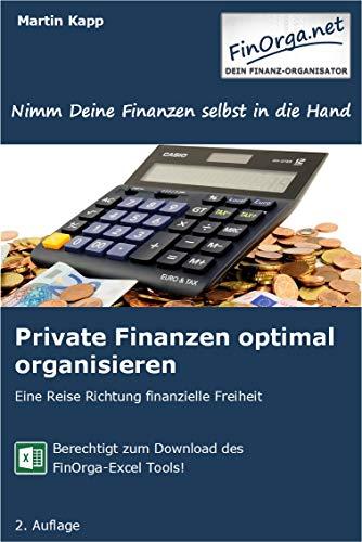 Private Finanzen optimal organisieren: Eine Reise Richtung finanzielle Freiheit (FinOrga)