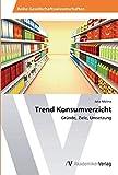 Trend Konsumverzicht: Gründe, Ziele, Umsetzung