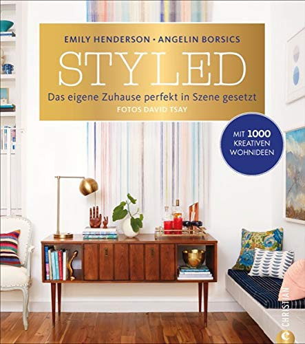 Wohnung einrichten: Styled. Das eigene Zuhause perfekt in Szene gesetzt. Das ultimative Wohnbuch. Mit Style wohnen. Wohnideen, um mit vorhandenen ... Szene...