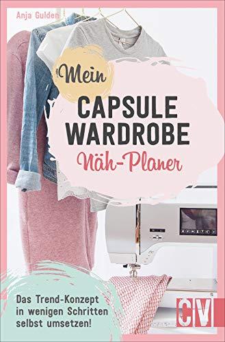 Mein Capsule Wardrobe Näh-Planer. Das Trend-Konzept in wenigen Schritten erfolgreich umsetzen. Die wichtigsten Tipps für einen minimalistischen...