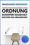 Ordnung schaffen, Haushalt meistern und organisieren: Die besten Strategien zum Ordnung halten