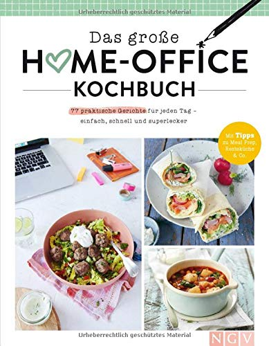 Das große Home-Office-Kochbuch: Gut essen trotz Arbeitsstress: 77 einfache Rezepte für jeden Geschmack