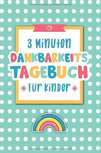 3 Minuten Dankbarkeitstagebuch für Kinder: Tagebuch für Kinder mit interaktiven Achtsamkeits- und Dankbarkeitsübungen (Achtsamkeitstagebuch für Kinder, Band...