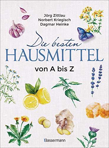Die besten Hausmittel von A bis Z: Alternative Heilmittel aus der Hausapotheke der Natur. Inklusive der Heilmethoden der Homöopathie, Akupunktur und des Tai...