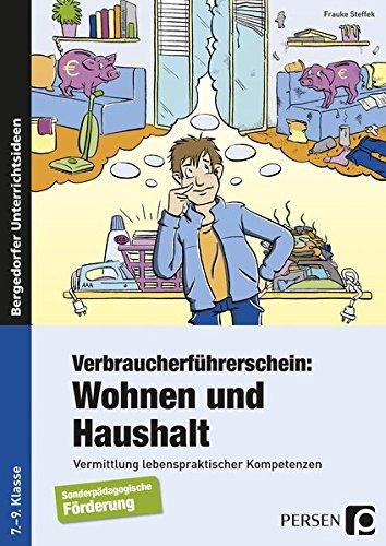 Verbraucherführerschein: Wohnen und Haushalt: Vermittlung lebenspraktischer Kompetenzen (7. bis 9. Klasse)
