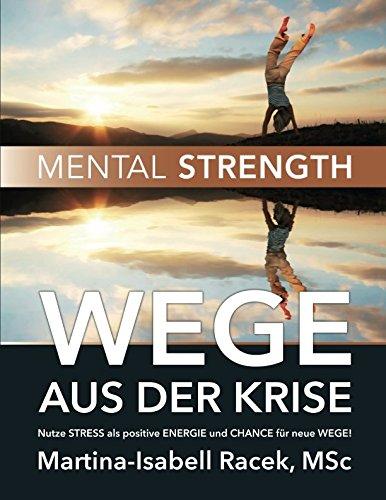 WEGE AUS DER KRISE: Nutze STRESS als positive ENERGIE und CHANCE für neue WEGE!