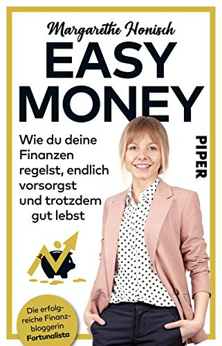 Easy Money Wie du deine Finanzen regelst, endlich vorsorgst und trotzdem gut lebst